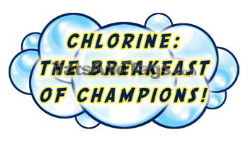 Chlorine: The Breakfast of Champions!