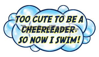 Too Cute To Be A Cheerleader, So Now I Swim  Tattoo